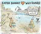 Easter bunnies like wild rivers